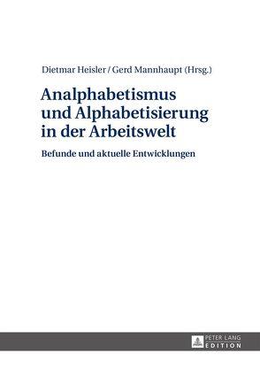 Analphabetismus und Alphabetisierung in der Arbeitswelt von Heisler,  Dietmar, Mannhaupt,  Gerd
