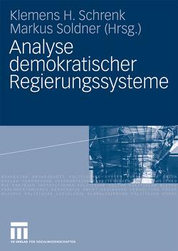 Analyse demokratischer Regierungssysteme von Schrenk,  Klemens H., Soldner,  Markus