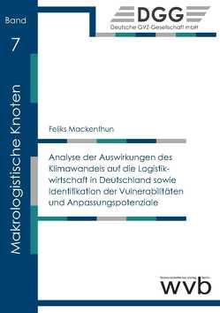 Analyse der Auswirkungen des Klimawandels auf die Logistikwirtschaft in Deutschland sowie Identifikation der Vulnerabilitäten und Anpassungspotenziale von Mackenthun,  Feliks