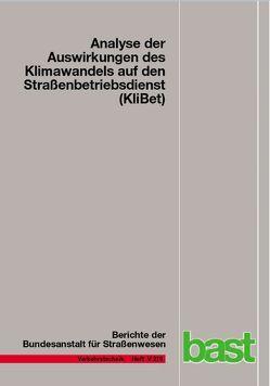 Analyse der Auswirkungen des Klimawandels auf den Straßenbetriebsdienst (KliBet) von Gerstengarbe,  Friedrich-Wilhelm, Hoffmann,  Peter, Holldorb,  Christian, Österle,  Hermann, Rumpel,  Franziska