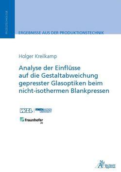 Analyse der Einflüsse auf die Gestaltabweichung gepresster Glasoptiken beim nicht-isothermen Blankpressen von Kreilkamp,  Holger