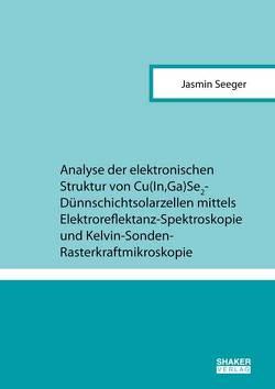 Analyse der elektronischen Struktur von Cu(In,Ga)Se2-Dünnschichtsolarzellen mittels Elektroreflektanz-Spektroskopie und Kelvin-Sonden-Rasterkraftmikroskopie von Seeger,  Jasmin