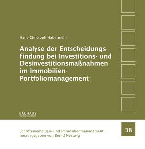Analyse der Entscheidungsfindung bei Investitions- und Desinvestitionsmaßnahmen im Immobilien-Portfoliomanagement von Habermehl,  Hans-Christoph