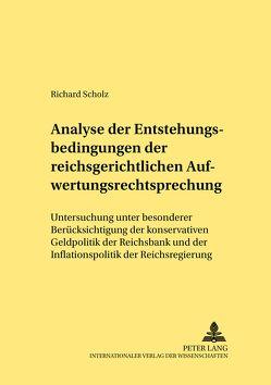 Analyse der Entstehungsbedingungen der reichsgerichtlichen Aufwertungsrechtsprechung von Scholz,  Richard