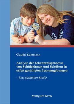 Analyse der Erkenntnisprozesse von Schülerinnen und Schülern in offen gestalteten Lernumgebungen von Kammann,  Claudia