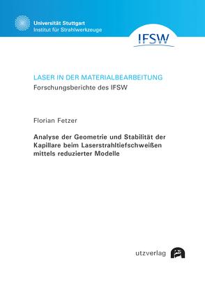 Analyse der Geometrie und Stabilität der Kapillare beim Laserstrahltiefschweißen mittels reduzierter Modelle von Fetzer,  Florian