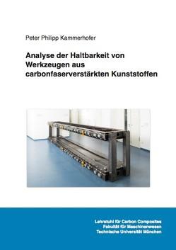 Analyse der Haltbarkeit von Werkzeugen aus carbonfaserverstärkten Kunststoffen von Kammerhofer,  Peter Philipp