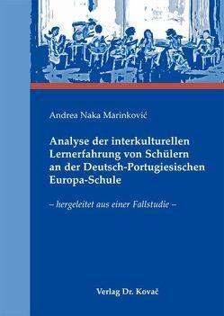 Analyse der interkulturellen Lernerfahrung von Schülern an der Deutsch-Portugiesischen Europa-Schule von Naka Marinković,  Andrea