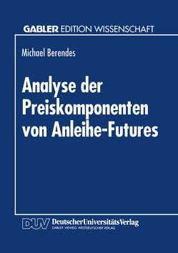 Analyse der Preiskomponenten von Anleihe-Futures von Berendes,  Michael