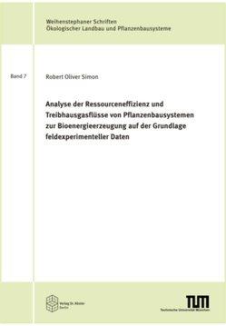 Analyse der Ressourceneffizienz und Treibhausgasflüsse von Pflanzenbausystemen zur Bioenergieerzeugung auf der Grundlage feldexperimenteller Daten von Simon,  Robert Oliver