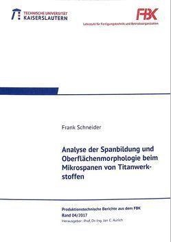 Analyse der Spanbildung und Oberflächenmorphologie beim Mikrospanen von Titanwerkstoffen von Schneider,  Frank