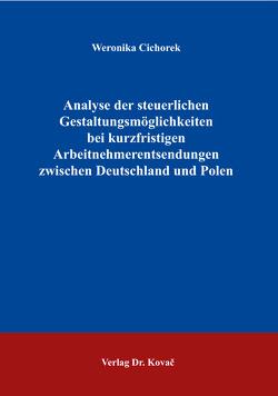 Analyse der steuerlichen Gestaltungsmöglichkeiten bei kurzfristigen Arbeitnehmerentsendungen zwischen Deutschland und Polen von Cichorek,  Weronika