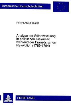 Analyse der Stilentwicklung in politischen Diskursen während der Französischen Revolution (1789-1794) von Krause-Tastet,  Peter