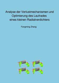 Analyse der Verlustmechanismen und Optimierung des Laufrades eines kleinen Radialverdichters von Zhang,  Fangming
