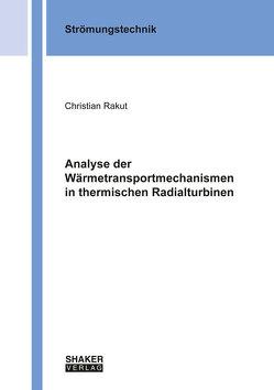Analyse der Wärmetransportmechanismen in thermischen Radialturbinen von Rakut,  Christian