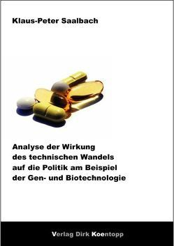 Analyse der Wirkung des technischen Wandels auf die Politik am Beispiel der Gen- und Biotechnologie von Saalbach,  Klaus-Peter