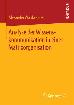 Analyse der Wissenskommunikation in einer Matrixorganisation von Wohlwender,  Alexander