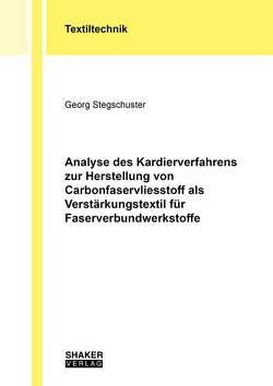 Analyse des Kardierverfahrens zur Herstellung von Carbonfaservliesstoff als Verstärkungstextil für Faserverbundwerkstoffe von Stegschuster,  Georg