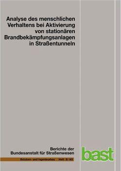Analyse des menschlichen Verhaltens bei Aktivierung von stationären Brandbekämpfungsanlagen in Straßentunneln von Gast,  Philipp, Mühlberger,  Andreas, Plab,  Andreas, Probst,  Thomas