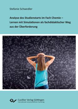 Analyse des Studienstarts im Fach Chemie – Lernen mit Simulationen als fachdidaktischer Weg aus der Überforderung von Schwedler,  Stefanie