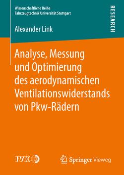 Analyse, Messung und Optimierung des aerodynamischen Ventilationswiderstands von Pkw-Rädern von Link,  Alexander