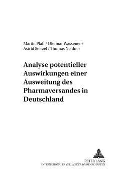 Analyse potentieller Auswirkungen einer Ausweitung des Pharmaversandes in Deutschland von Neldner,  Thomas, Pfaff,  Martin, Sterzel,  Astrid, Wassener,  Dietmar