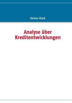 Analyse über Kreditentwicklungen von Mark,  Heimo