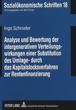Analyse und Bewertung der intergenerativen Verteilungswirkungen einer Substitution des Umlage- durch das Kapitalstocksverfahren zur Rentenfinanzierung von Schroeter,  Ingo