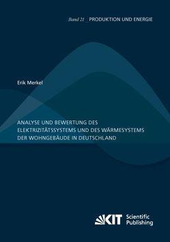 Analyse und Bewertung des Elektrizitätssystems und des Wärmesystems der Wohngebäude in Deutschland von Merkel,  Erik