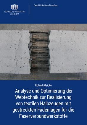 Analyse und Optimierung der Webtechnik zur Realisierung von textilen Halbzeugen mit gestreckten Fadenlagen für die Faserverbundwerkstoffe von Kleicke,  Roland