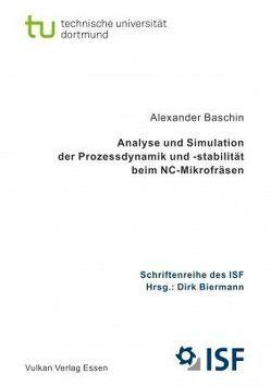 Analyse und Simulation der Prozessdynamik und -stabilität beim NC-Mikrofräsen von Baschin,  Alexander, Biermann,  Dirk