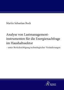 Analyse von Lastmanagementinstrumenten für die Energienachfrage im Haushaltssektor – unter Berücksichtigung technologischer Veränderungen von Bock,  Martin