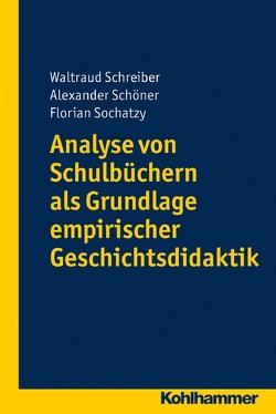 Analyse von Schulbüchern als Grundlage empirischer Geschichtsdidaktik von Schöner,  Alexander, Schreiber,  Waltraud, Sochatzy,  Florian