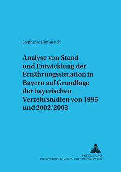 Analyse von Stand und Entwicklung der Ernährungssituation in Bayern auf Grundlage der Bayerischen Verzehrsstudien von 1995 und 2002/2003 von Himmerich,  Stephanie