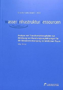 Analyse von Transformationspfaden zur Ableitung von Handlungsempfehlungen für die Abwasserentsorgung im ländlichen Raum von Baron,  Silja