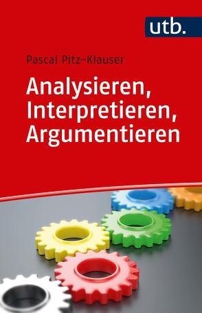 Analysieren, Interpretieren, Argumentieren von Pitz,  Pascal