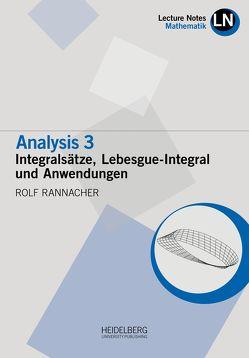 Analysis 3 / Intergralsätze, Lebesgue-Integral und Anwendungen von Rannacher,  Rolf