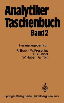 Analytiker-Taschenbuch von Bock,  Rudolf, Fresenius,  Wilhelm, Günzler,  Helmut, Huber,  Walter, Tölg,  Günter