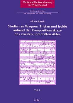 Analytisch-enstehungsgeschichtliche Studien zu Wagners Tristan und Isolde anhand der Kompositionsskizze des zweiten und dritten Aktes von Bartels,  Ulrich
