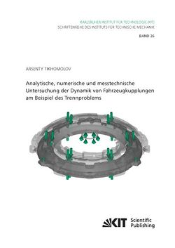 Analytische, numerische und messtechnische Untersuchung der Dynamik von Fahrzeugkupplungen am Beispiel des Trennproblems von Tikhomolov,  Arsenty