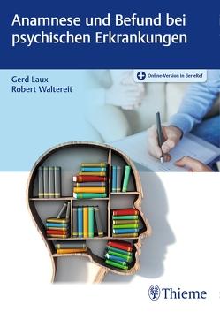 Anamnese und Befund bei psychischen Erkrankungen von Laux,  Gerd, Waltereit,  Robert
