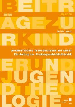 Anamnetisches Theologisieren mit Kunst von Konz,  Britta