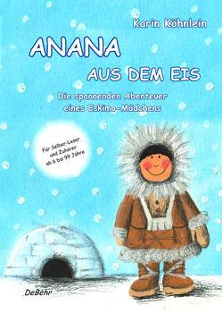 Anana aus dem Eis – Die spannenden Abenteuer eines Eskimo-Mädchens von DeBehr,  Verlag, Köhnlein,  Karin
