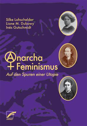 AnarchaFeminismus von Dubowy,  Liane M., Gutschmidt,  Inés, Lohschelder,  Silke