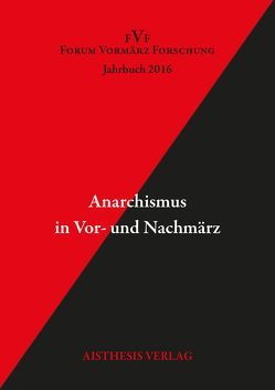 Anarchismus in Vor- und Nachmärz von Arnswald,  Ulrich, Asholt,  Woilfgang, Barbey,  Rainer, Bauer,  Gerhard, Briese,  Olaf, Eberlein,  Hermann-Peter, Gann,  Thomas, Gather,  Katharina, Gramatzki,  Susanne, Jauslin,  Kurt, Kellermann,  Philippe, Kopp,  Detlev, Laska,  Bernd A., Markewitz,  Sandra, Schmidt,  Birgit, Schuhmann,  Maurice