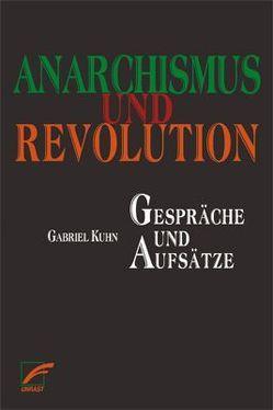 Anarchismus und Revolution von Kuhn,  Gabriel