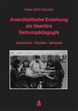 Anarchistische Erziehung als libertäre Reformpädagogik von Grunder,  Hans U