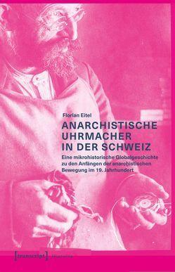 Anarchistische Uhrmacher in der Schweiz von Eitel,  Florian