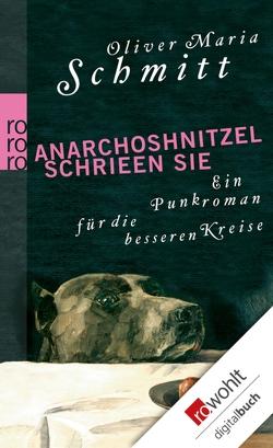 Anarchoshnitzel schrieen sie von Schmitt,  Oliver Maria
