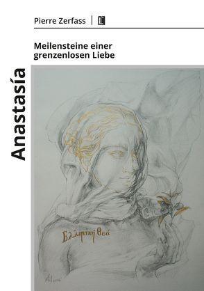 Anastasía – Meilensteine einer grenzenlosen Liebe von Zerfass,  Pierre